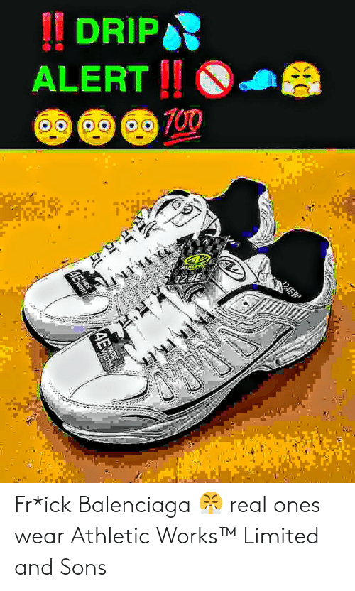Balenciaga, Limited, and Real: Fr*ick Balenciaga 😤 real ones wear Athletic Works™ Limited and Sons