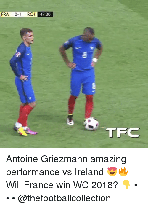 Memes, France, and Ireland: FRA 0-1  ROI  47:30 Antoine Griezmann amazing performance vs Ireland 😍🔥 Will France win WC 2018? 👇 • • • @thefootballcollection