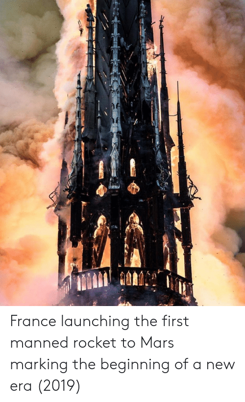 France, Mars, and New Era: France launching the first manned rocket to Mars marking the beginning of a new era (2019)