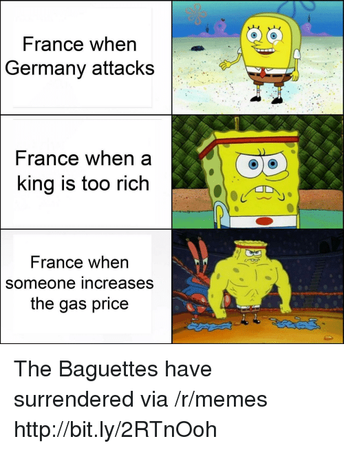 Memes, France, and Germany: France when  Germany attacks  rance when a  ing is too rich  France when  someone increases  the gas price The Baguettes have surrendered via /r/memes http://bit.ly/2RTnOoh