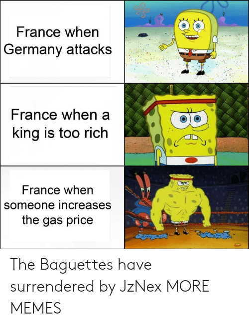 Dank, Memes, and Target: France when  Germany attacks  rance when a  ing is too rich  France when  someone increases  the gas price The Baguettes have surrendered by JzNex MORE MEMES