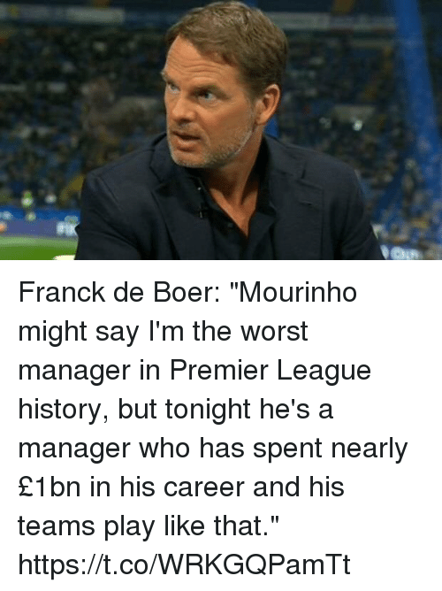"Premier League, Soccer, and The Worst: Franck de Boer:   ""Mourinho might say I'm the worst manager in Premier League history, but tonight he's a manager who has spent nearly £1bn in his career and his teams play like that."" https://t.co/WRKGQPamTt"
