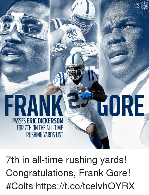 Indianapolis Colts, Memes, and Congratulations: FRANK E ORE  PASSES ERIC DICKERSON  FOR TTH ON THE ALL-TIME  RUSHING YARDS LIST 7th in all-time rushing yards!  Congratulations, Frank Gore! #Colts https://t.co/tcelvhOYRX