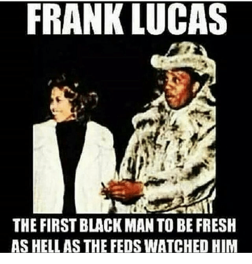 frank lucas the first black man to be fresh as hellas the