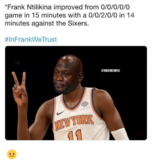 Nba, Game, and Sixers: *Frank Ntilikina improved from 0/0/0/0/0  game in 15 minutes with a 0/0/2/0/0 in 14  minutes against the Sixers  # In Fran kWeTrust  @NBAMEMES  NEWYORK 😐
