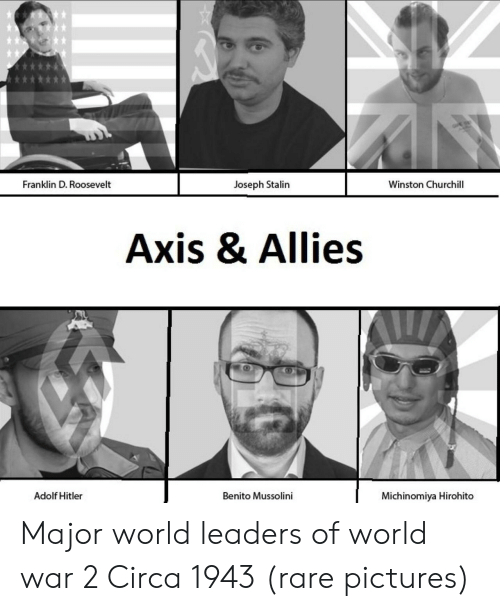 Hitler, Pictures, and World: Franklin D. Roosevelt  Joseph Stalin  Winston Churchill  Axis & Allies  Adolf Hitler  Benito Mussolini  Michinomiya Hirohito Major world leaders of world war 2 Circa 1943 (rare pictures)
