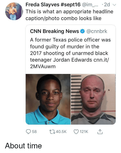 cnn.com, News, and Police: Freda Slayves #sept16 @im-... . 2d  This is what an appropriate headline  caption/photo combo looks like  CNN Breaking News@cnnbrk  A former Texas police officer was  found guilty of murder in the  2017 shooting of unarmed black  teenager Jordan Edwards cnn.it/  2MVAuwm  958 ti40.5 121K About time