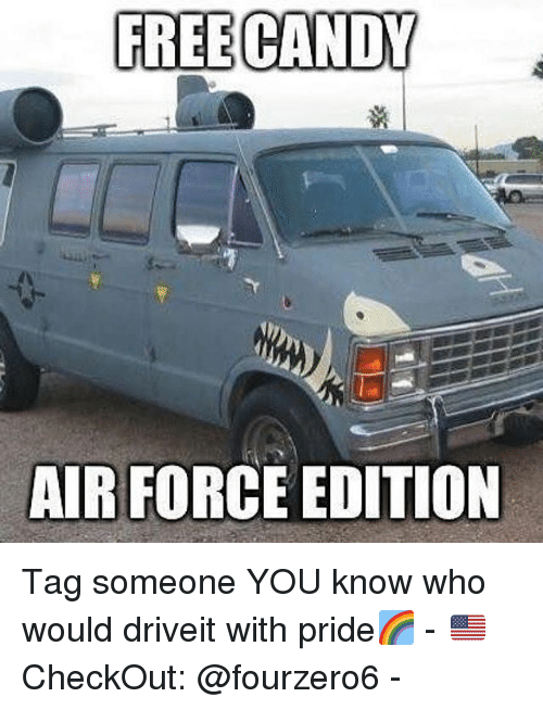Candy, Memes, and Air Force: FREE CANDY  AIR FORCE EDITION Tag someone YOU know who would driveit with pride🌈 - 🇺🇸CheckOut: @fourzero6 -