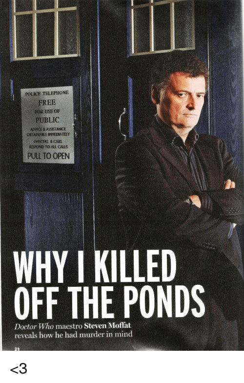 Advice, Doctor, and Memes: FREE  FOR USE OF  PUBLIC  ADVICE ASSISTANCE  OSTANAALE IMMEDIATELY  OFFICERS CARS  RESPOND TO CALLS  WHY I KILLED  OFF THE PONDS  Doctor Who maestro Steven Moffat  reveals how he had murder in mind <3