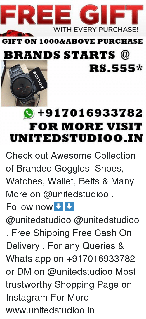 Dekh Bhai, International, and Whats App: FREE GIFT  WITH EVERY PURCHASE!  GIFT ON 1000&ABOVE PURCHASE  BRANDS STARTS  Rs.555*  O +917016933782  FOR MIORE VISIT  UNITEDSTUDIOO.IN Check out Awesome Collection of Branded Goggles, Shoes, Watches, Wallet, Belts & Many More on @unitedstudioo . Follow now⬇️⬇️ @unitedstudioo @unitedstudioo . Free Shipping Free Cash On Delivery . For any Queries & Whats app on +917016933782 or DM on @unitedstudioo Most trustworthy Shopping Page on Instagram For More www.unitedstudioo.in
