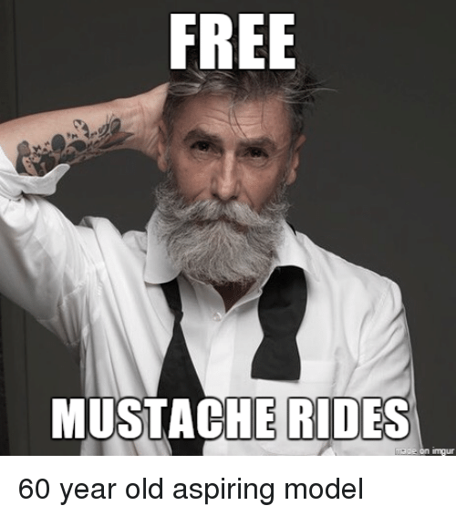 Funny, Free, and Models: FREE  MUSTACHE RIDES  Een inngur 60 year old aspiring model