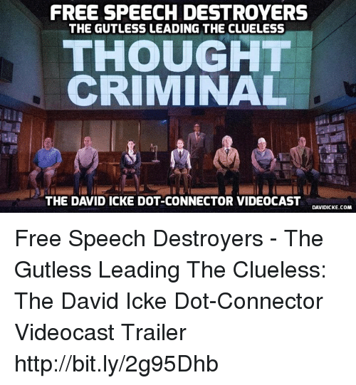 FREE SPEECH DESTROYERS THE GUTLESS LEADING THE CLUELESS