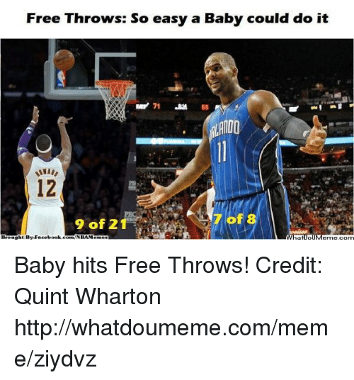 Facebook, Meme, and Nba: Free Throws: So easy a Baby could do it  marr 71 Jas 55  g2WA4  12  9of21  Brought By:Facebook-con/NBAMemes  8 Baby hits Free Throws! Credit: Quint Wharton  http://whatdoumeme.com/meme/ziydvz