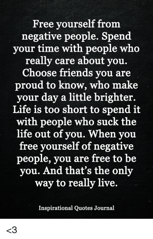Free Yourself From Negative People Spend Your Time With People Who