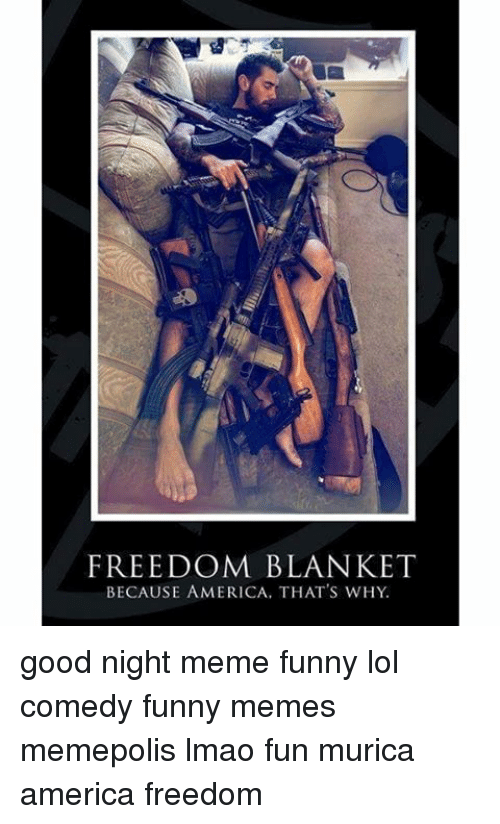 freedom blanket because america that s why good night meme funny lol