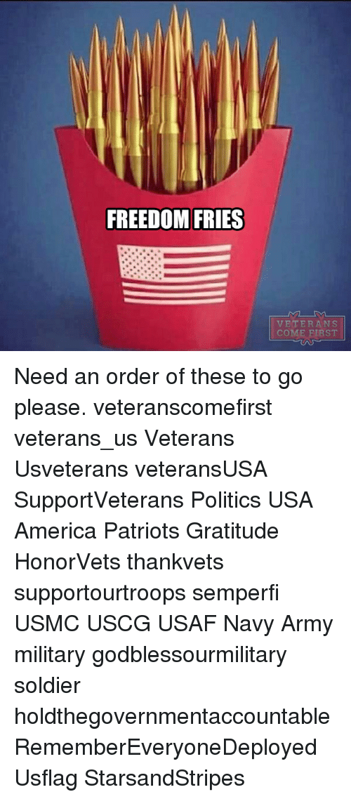 America, Memes, and Patriotic: FREEDOM FRIES  VETERANS  COM  IRST Need an order of these to go please. veteranscomefirst veterans_us Veterans Usveterans veteransUSA SupportVeterans Politics USA America Patriots Gratitude HonorVets thankvets supportourtroops semperfi USMC USCG USAF Navy Army military godblessourmilitary soldier holdthegovernmentaccountable RememberEveryoneDeployed Usflag StarsandStripes