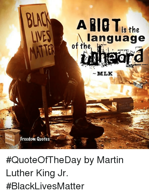 Freedom Quotes A Riot Is The Language Of The Ord Mlk Quoteoftheday