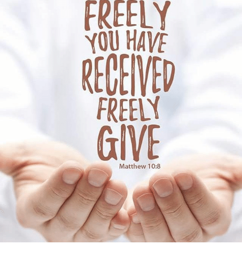 Freely you have received; freely give.   Daily Bible Readings