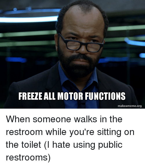 Freeze All Motor Functions Makeamemeorg When Someone Walks In The