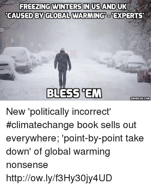 Global Warming, Memes, and Book: FREEZING WINTERSINUS ANDUK  CAUSED BY GLOBAL WARMING EXPERTS  BLESS EM  DAVIDICKE.COM New 'politically incorrect' #climatechange book sells out everywhere; 'point-by-point take down' of global warming nonsense http://ow.ly/f3Hy30jy4UD