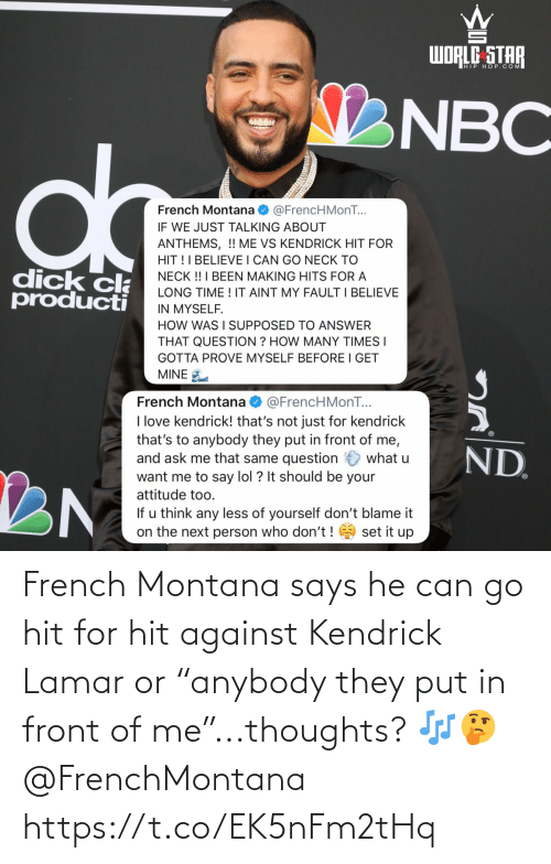 """Kendrick Lamar, French Montana, and Montana: French Montana says he can go hit for hit against Kendrick Lamar or """"anybody they put in front of me""""...thoughts? 🎶🤔 @FrenchMontana https://t.co/EK5nFm2tHq"""