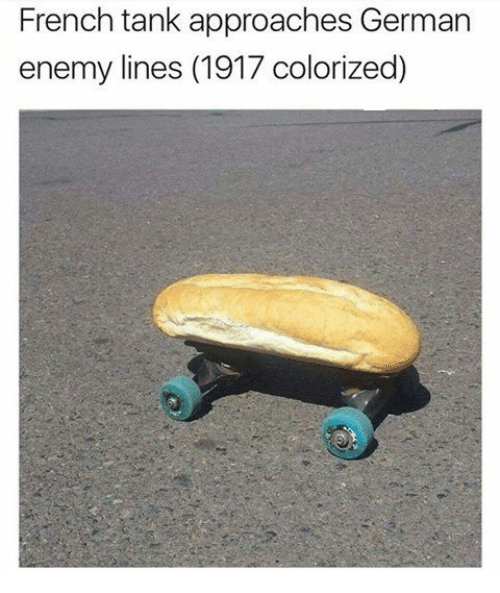 Memes, French, and Germanic: French tank approaches German  enemy lines (1917 colorized)