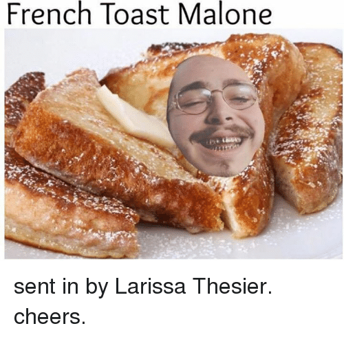 French Toast, Toast, and French: French Toast Malone sent in by Larissa Thesier. cheers.