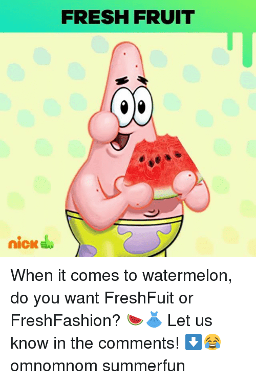 Fresh, Memes, and Nick: FRESH FRUIT  nick When it comes to watermelon, do you want FreshFuit or FreshFashion? 🍉👗 Let us know in the comments! ⬇️😂 omnomnom summerfun