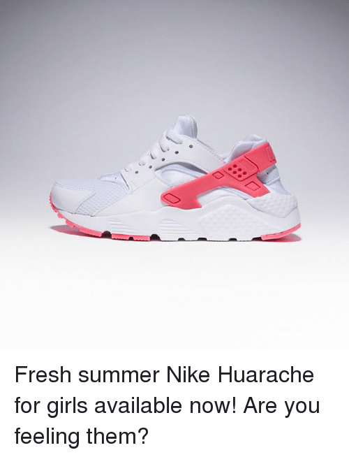 Fresh, Girls, and Memes: Fresh summer Nike Huarache for girls available now! Are you feeling them?