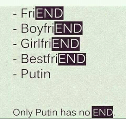 Slavic, End, and  Fry: Fri END  END  GirlfriEND  BestfriEND  Putin  Only Putin has no  END