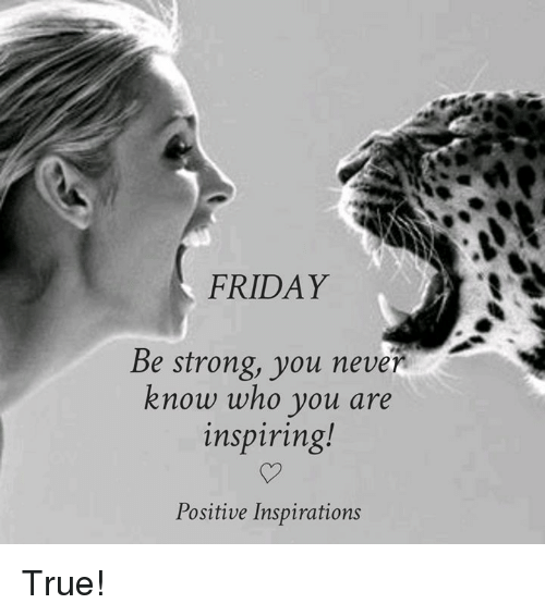 FRIDAY E Strong You Neven Know Who You Are Inspiring ...