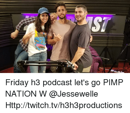 Dank, Friday, and Twitch: Friday h3 podcast let's go PIMP NATION W @Jessewelle  Http://twitch.tv/h3h3productions