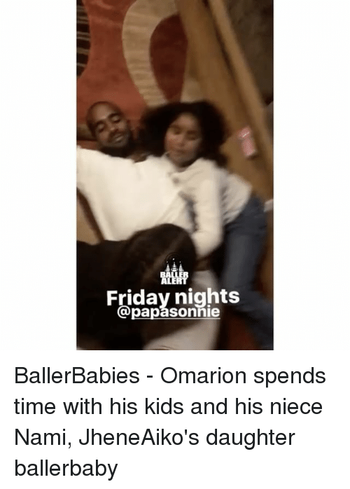 Memes, Omarion, and 🤖: Friday nights  papasonnie BallerBabies - Omarion spends time with his kids and his niece Nami, JheneAiko's daughter ballerbaby