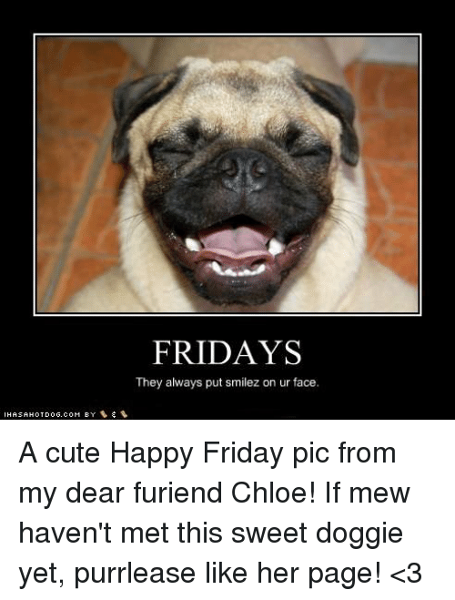 Fridays They Always Put Smilez On Ur Face A Cute Happy Friday Pic