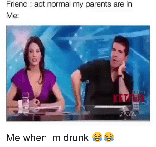 Drunk, Funny, and Parents: Friend: act normal my parents are in  Me:  KETFLIX Me when im drunk 😂😂