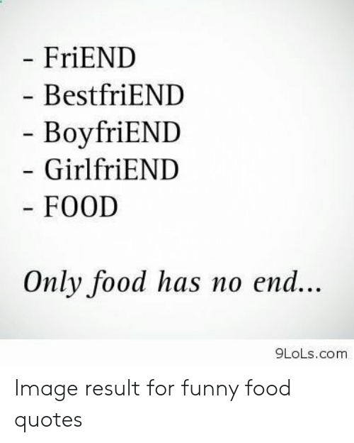 FriEND BestfriEND - BoyfriEND - GirlfriEND FOOD Only Food ...