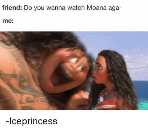 friend-do-you-wanna-watch-moana-aga-me-i