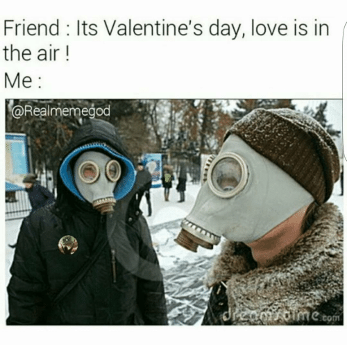 Friend Its Valentine S Day Love Is In The Air Me Torealmemegod