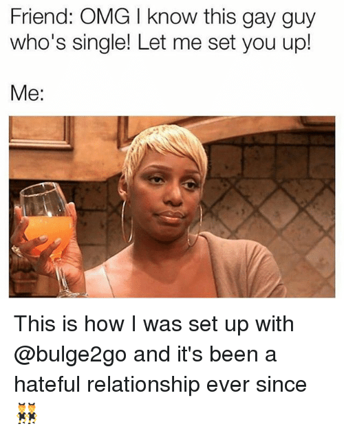 Omg, Grindr, and Single: Friend: OMG I know this gay guy  who's single! Let me set you up!  Me: This is how I was set up with @bulge2go and it's been a hateful relationship ever since 👯‍♂️