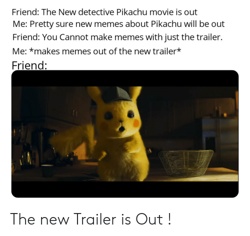 Friend The New Detective Pikachu Movie Is Out Me Pretty Sure New
