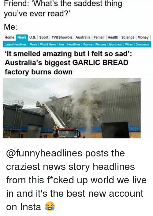 "Memes, Money, and News: Friend: 'What's the saddest thing  you've ever read?""  Me:  Home  News  U.S. Sport 