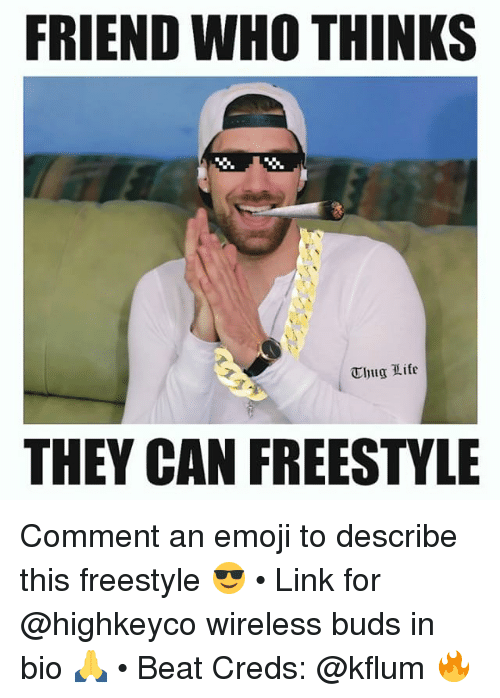 Emoji, Life, and Memes: FRIEND WHO THINKS  Thug Life  THEY CAN FREESTYLE Comment an emoji to describe this freestyle 😎 • Link for @highkeyco wireless buds in bio 🙏 • Beat Creds: @kflum 🔥
