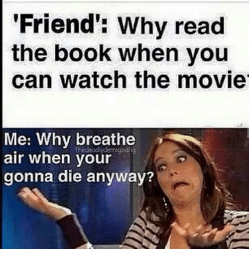 Read the book or see the movie first