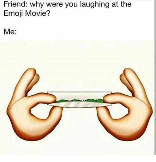 Emoji, Memes, and Movie: Friend: why were you laughing at the  Emoji Movie?  Me: