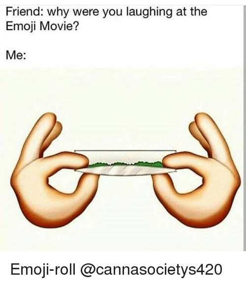 Emoji, Memes, and Movie: Friend: why were you laughing at the  Emoji Movie?  Me: Emoji-roll @cannasocietys420