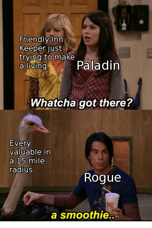 Rogue, Got, and Radius: Friendly Inn  Keeper just  trying to make  aivingPaladin  Whatcha got there?  Every  valuable in  a 15 mile  radius  Rogue  a smoothie..