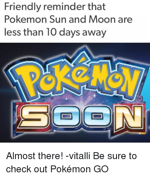 Dank, Friends, and Moon: Friendly reminder that  Pokemon Sun and Moon are  less than 10 days away Almost there!   -vitalli   Be sure to check out Pokémon GO