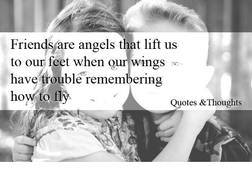 friends angels and how to friends are angels that lift us to our