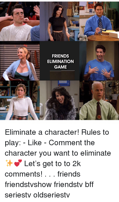 Friends, Memes, and Game: FRIENDS  ELIMINATION  GAME  17 Eliminate a character! Rules to play: - Like - Comment the character you want to eliminate ✨💕 Let's get to to 2k comments! . . . friends friendstvshow friendstv bff seriestv oldseriestv