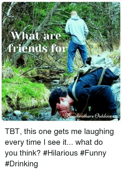 Be The Ouroboros - The Urine Eater Friends-for-a-me-brothers-outdoors-tbt-this-one-gets-11985194